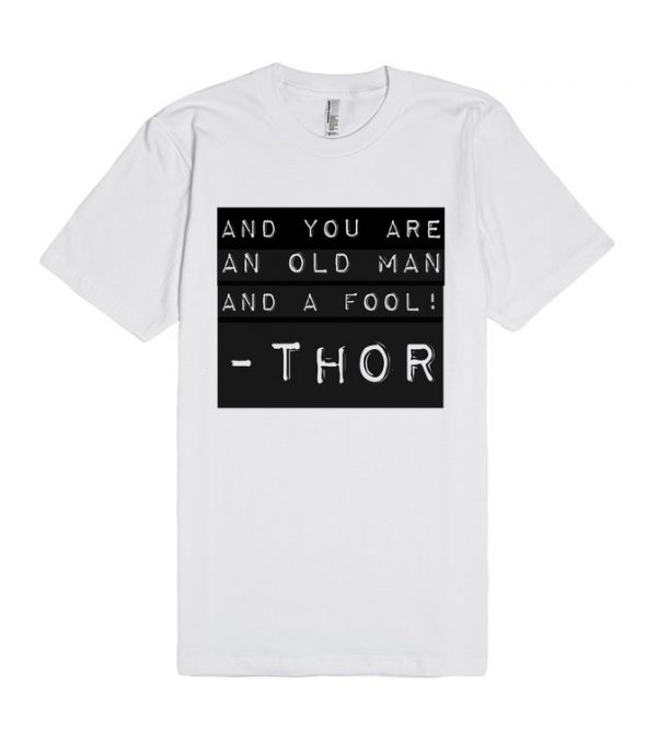 And you are an old man, and a fool Thor Unisex Premium T Shirt Size S,M,L,XL,2XL
