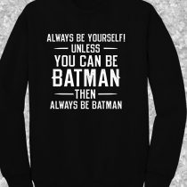 Always Be yourself Batman Quote Crewneck Sweatshirt