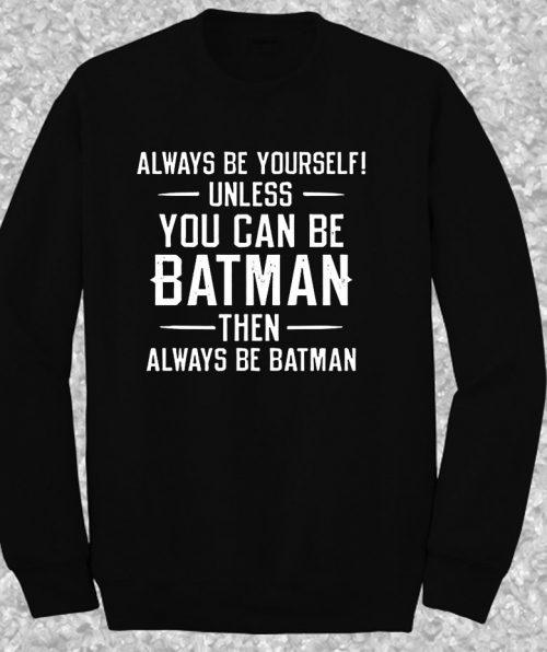 Always Be yourself Batman Quote Crewneck Sweatshirt