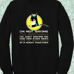 Batman Quote Im Not Saying Crewneck Sweatshirt