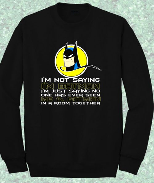 Batman Quote Im Not Saying Crewneck Sweatshirt