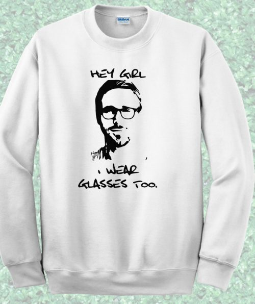 Hey Ryan Gosling Say Crewneck Sweatshirt