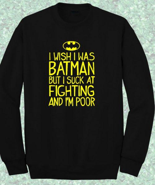 I Wish I Was Batman Quote Crewneck Sweatshirt