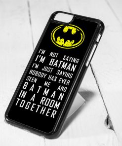 Im Not Saying Batman Quotes Protective iPhone 6 Case, iPhone 5s Case, iPhone 5c Case, Samsung S6 Case, and Samsung S5 Case