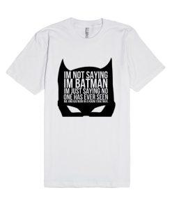 I'm Not Saying Batman Unisex Premium T shirt