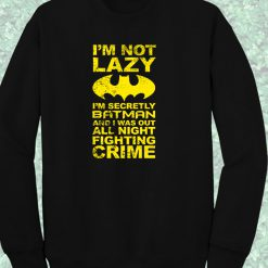 Im Not Lazy Batman Quote Crewneck Sweatshirt