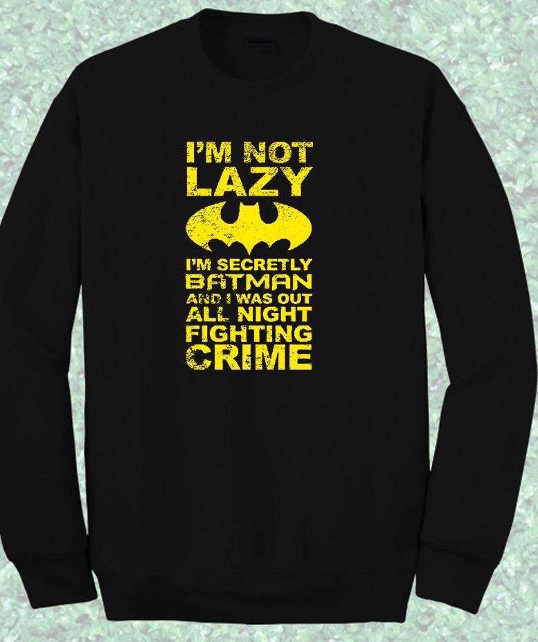 7789830493c Im Not Lazy Batman Quote Crewneck Sweatshirt – Mpcteehouse  80s Tees