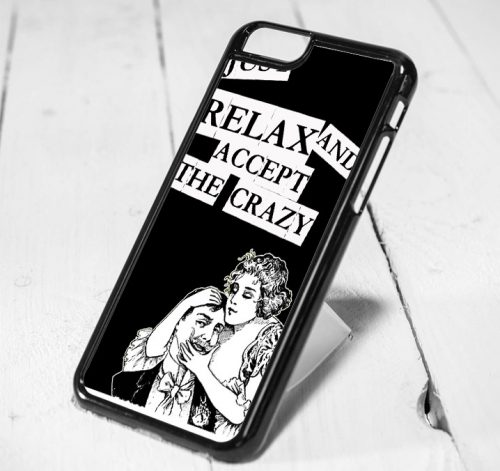 Just Relax Accept The Crazy Protective iPhone 6 Case, iPhone 5s Case, iPhone 5c Case, Samsung S6 Case, and Samsung S5 Case