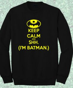 Keep Calm and Shh Batman Quote Crewneck Sweatshirt