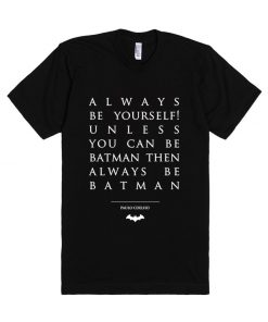 Paulo Coelho Quotes Be Batman Unisex Premium T shirt Size S,M,L,XL,2XL