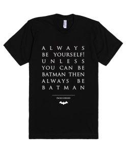 Paulo Coelho Quotes Be Batman Unisex Premium T shirt Size S,M,L,XL,2XL