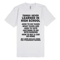 Things I Never Learned In High School Unisex Premium T shirt Size S,M,L,XL,2XL