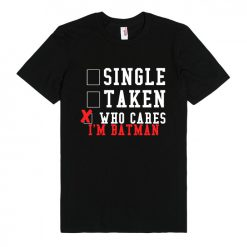 Who cares I'm Batman Unisex Premium T shirt Size S,M,L,XL,2XL
