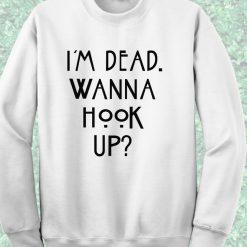 Im Dead Wanna Hook Up American Horror Story Quote Crewneck Sweatshirt