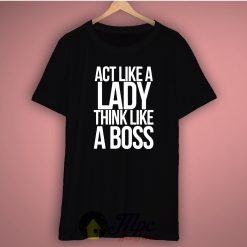 Act Like a Lady Think Like A Boss Unisex Tee