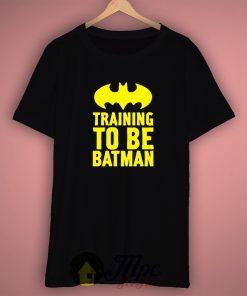 Training Batman Quote Cool T Shirt
