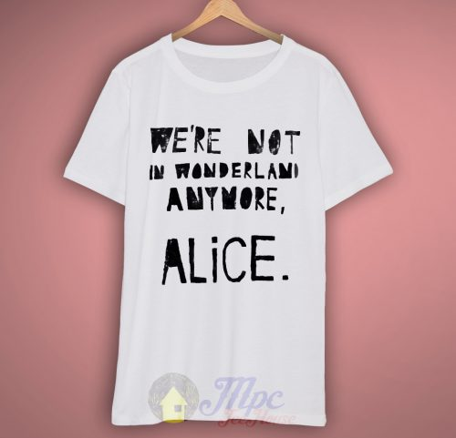 Alice In Wonderland Quote T Shirt