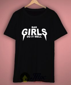 Bad Girls Do it Well T Shirt