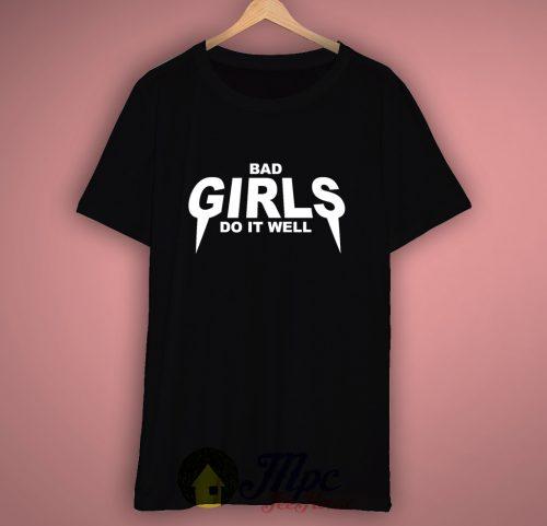 Bad Girls Do it Well T Shirt