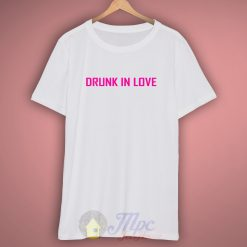 Drunk In Love Yonce Quote T Shirt