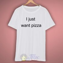 I Just Want Pizza T Shirt