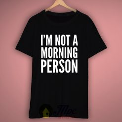 I'm Not Morning Person T Shirt