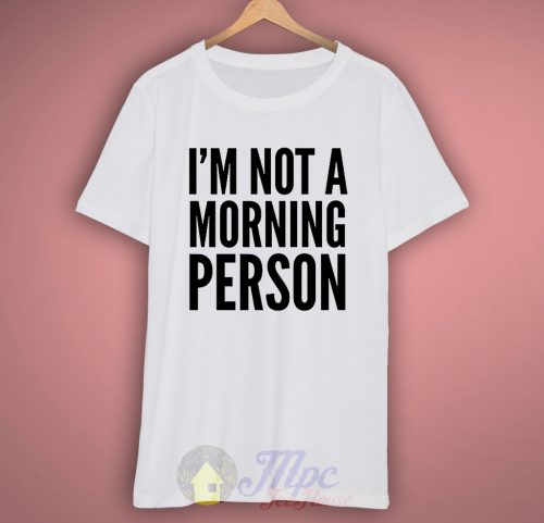 I'm Not Morning Person White T Shirt