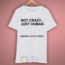 Not Crazy Just Human T Shirt