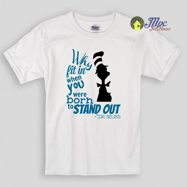 Why Fit In Dr Seuss Quote Kids T Shirts
