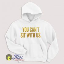 Mean Girls You Can't Sit With Us Hoodie