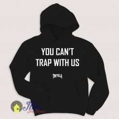 You Can't Trap With Us Hoodie