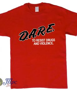 Dare To Resist Drugs and Violence T Shirt