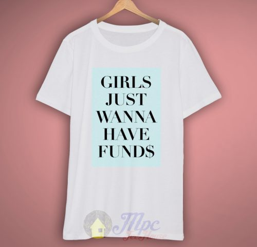 Girls Just Wanna Have Funds T-Shirt