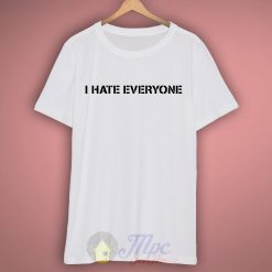 I Hate Everyone White T Shirt