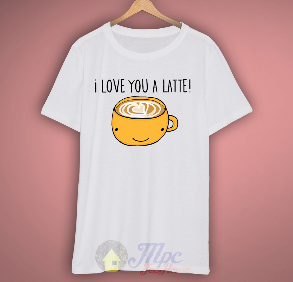 I Love You A Latte Coffee T Shirt Mpcteehouse 80s Tees