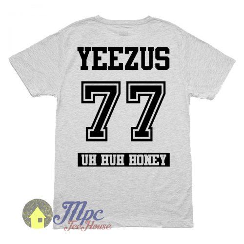 Kanye Yeezus 77 Uh Huh Honey T Shirt