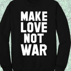 Make Love Not War Vanessa Hudgens Sweatshirt