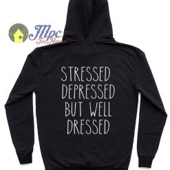 Stressed Depressed But Well Dressed Hoodie