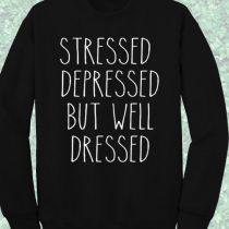 Stressed Depressed But Well Dressed Sweatshirt