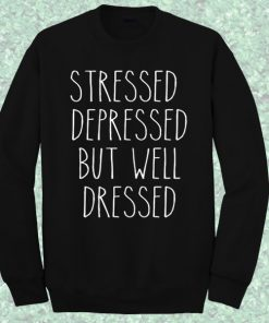 Stressed Depressed But Well Dressed Sweatshirt