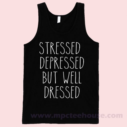 Stressed Depressed But Well Dressed Tank Top