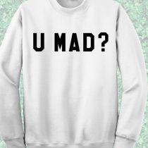 U Mad Crewnek Sweatshirt