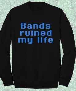 Bands Ruined My Life Sweatshirt