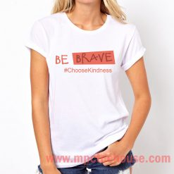 Be Brave Choose Kindness Quote T Shirt