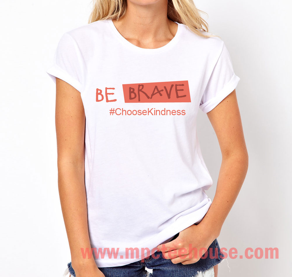 15c515d8 Be Brave Choose Kindness Quote T Shirt – Mpcteehouse: 80s Tees