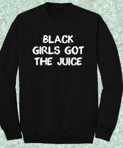 Black Girls Got The Juice Sweatshirt