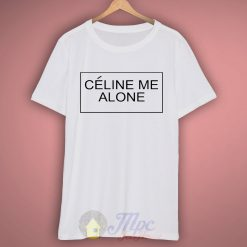 Celine Me Alone Quote T Shirt