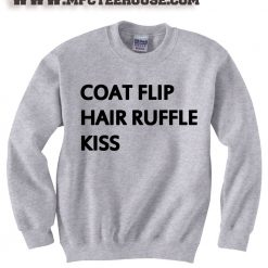 Coat Flip Hair Ruffle Kiss Quote Sweatshirt