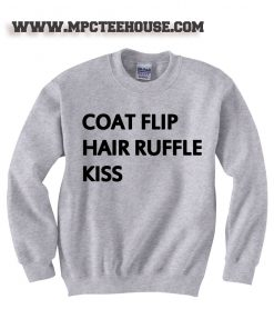 Coat Flip Hair Ruffle Kiss Quote Sweatshirt