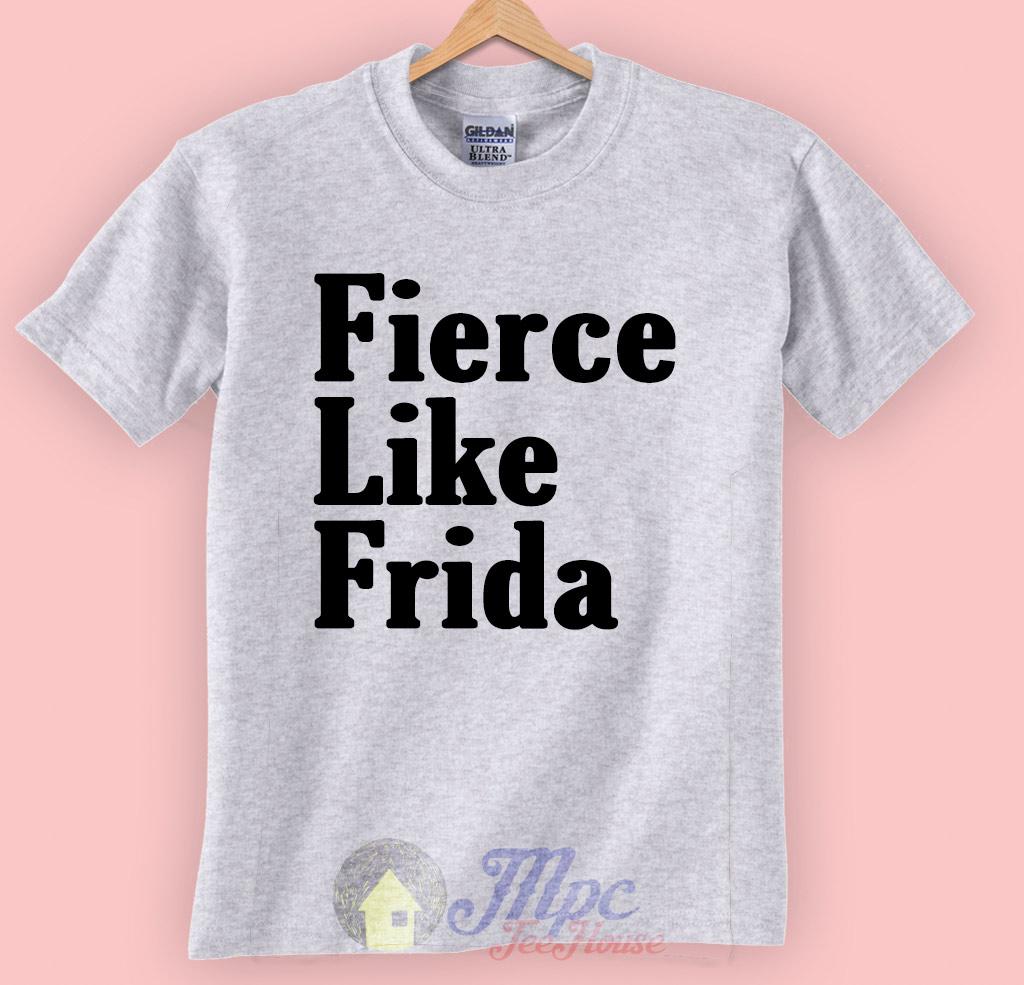 Fierce Like Frida Kahlo T Shirt